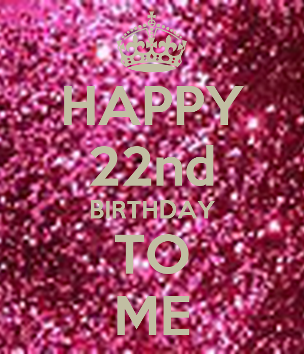 HAPPY 22nd BIRTHDAY TO ME Poster