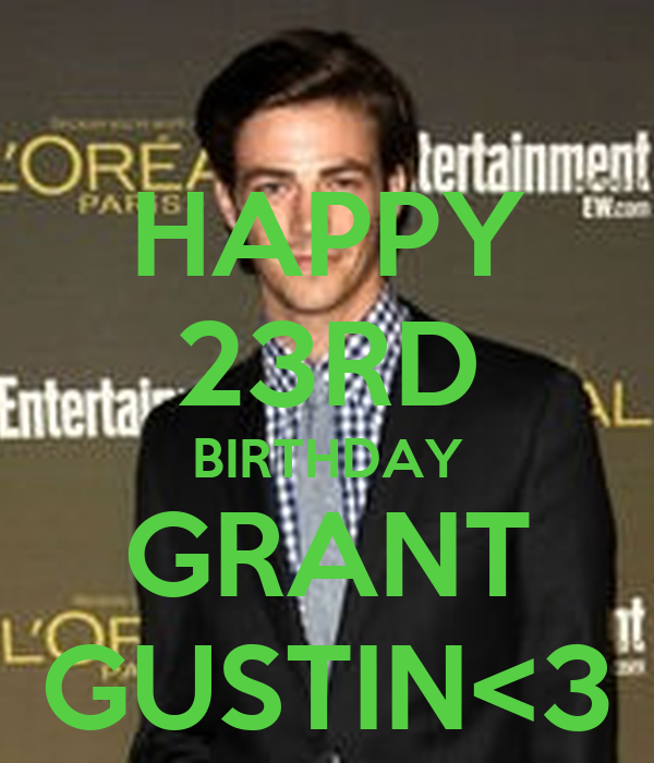 HAPPY 23RD BIRTHDAY GRANT GUSTIN<3