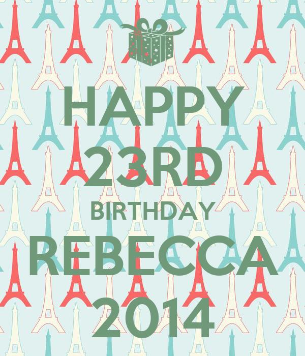 HAPPY 23RD BIRTHDAY REBECCA 2014