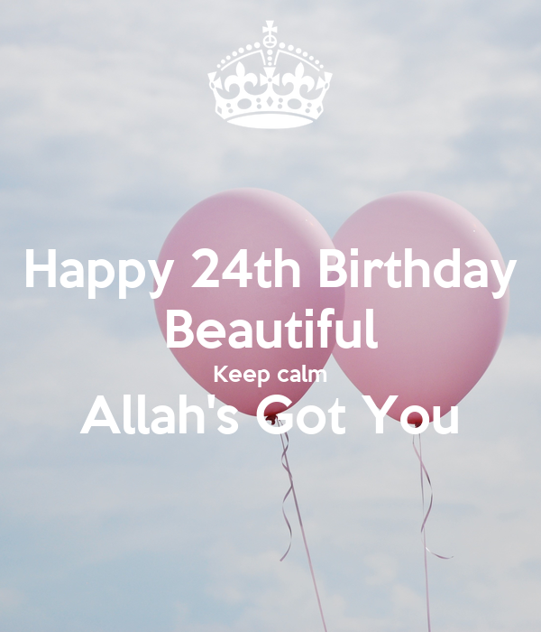 Happy 24th Birthday You Are A Beautiful Loving: Happy 24th Birthday Beautiful Keep Calm Allah's Got You