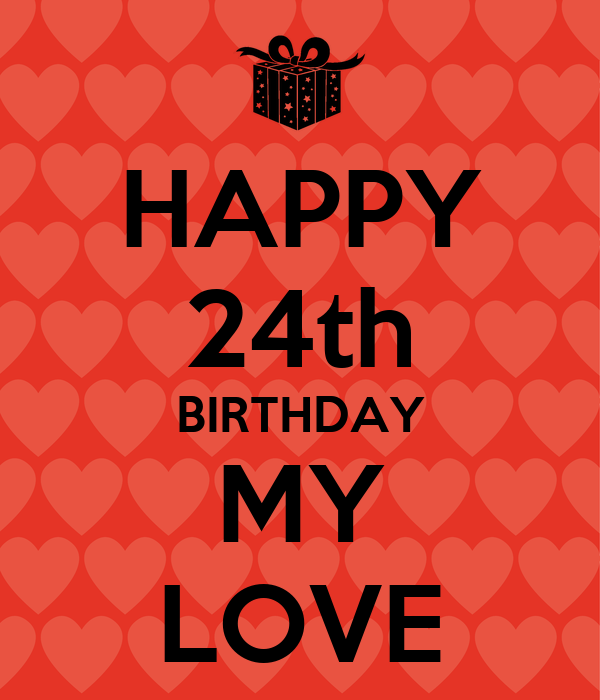 happy 24th birthday my love poster 1991lauratjeuh keep calm o matic