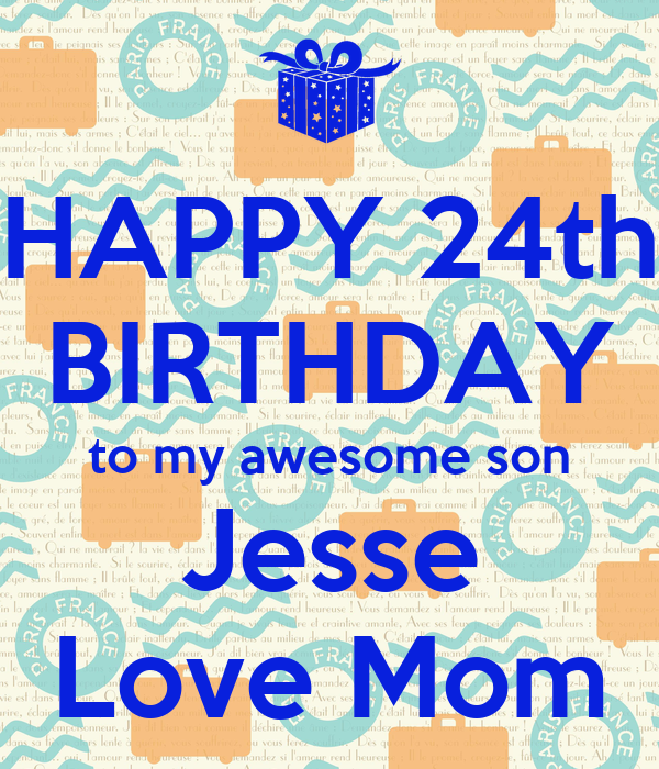 Happy 24th Birthday You Are A Beautiful Loving: HAPPY 24th BIRTHDAY To My Awesome Son Jesse Love Mom
