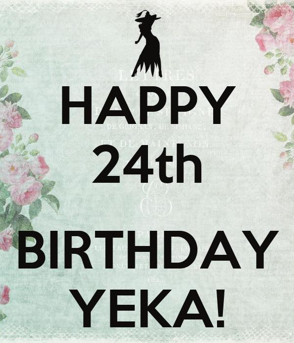 HAPPY 24th  BIRTHDAY YEKA!