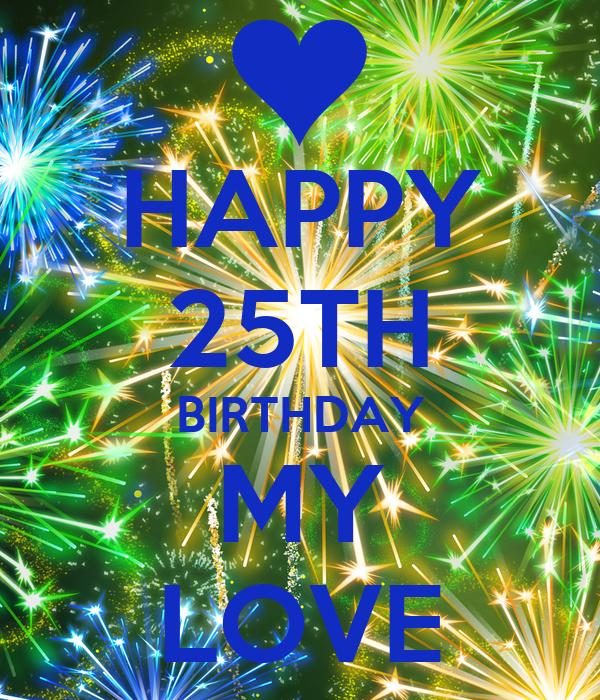HAPPY 25TH BIRTHDAY MY LOVE