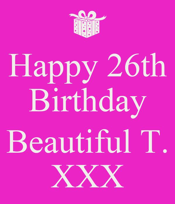 Happy 26th Birthday  Beautiful T. XXX