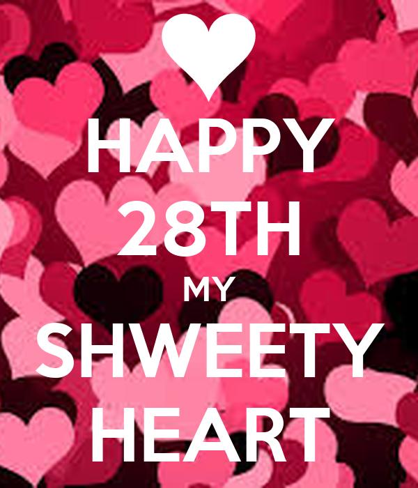HAPPY 28TH MY SHWEETY HEART