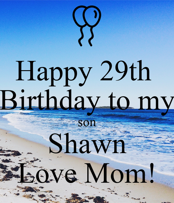 Happy 29th Birthday To My Son Shawn Love Mom! Poster