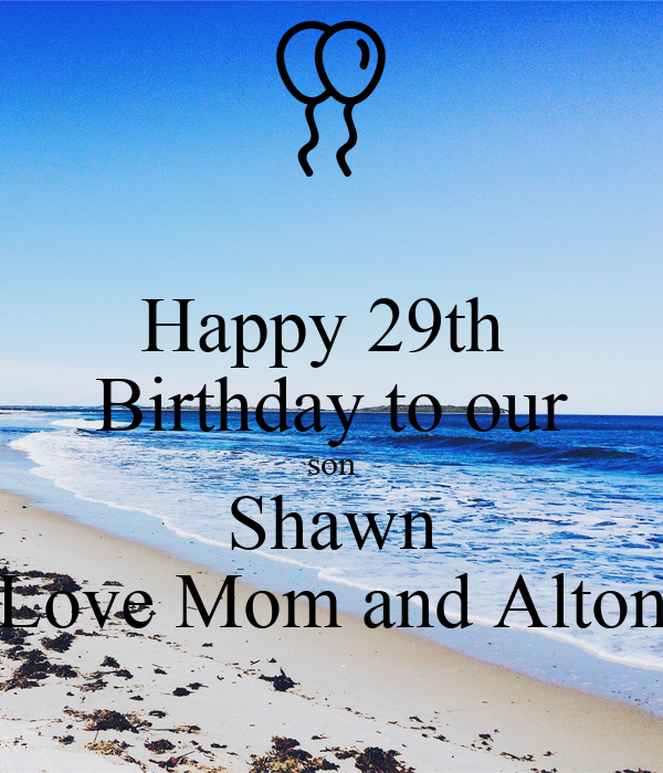 Happy 29th Birthday To Our Son Shawn Love Mom And Alton