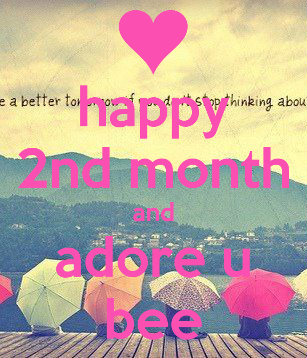 happy 2nd month and adore u bee