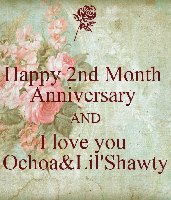 Happy 2nd Month Anniversary AND I love you Ochoa&Lil ...