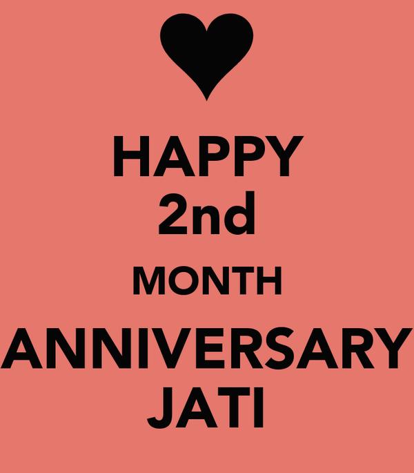 HAPPY 2nd MONTH ANNIVERSARY JATI