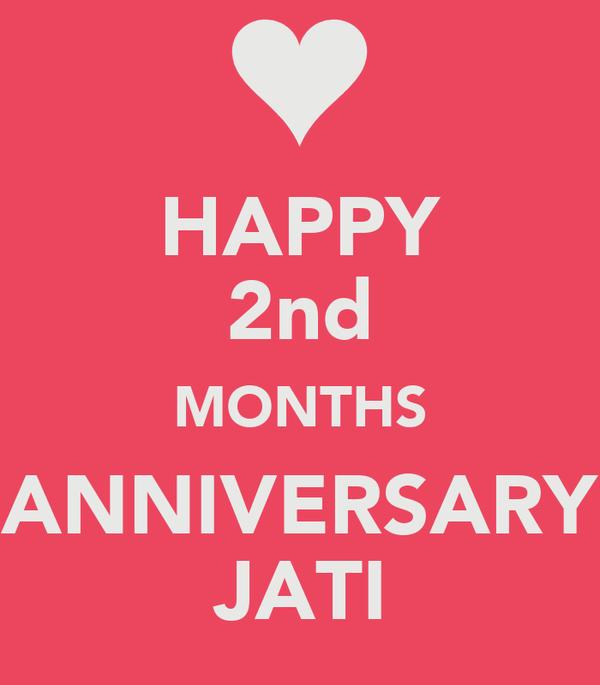 HAPPY 2nd MONTHS ANNIVERSARY JATI
