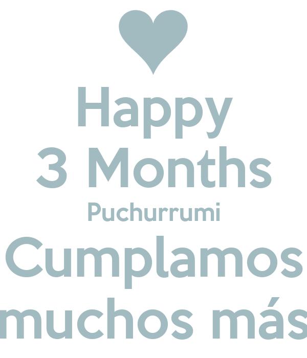Happy 3 Months Puchurrumi Cumplamos muchos más