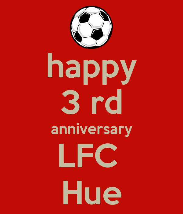 happy 3 rd anniversary LFC  Hue