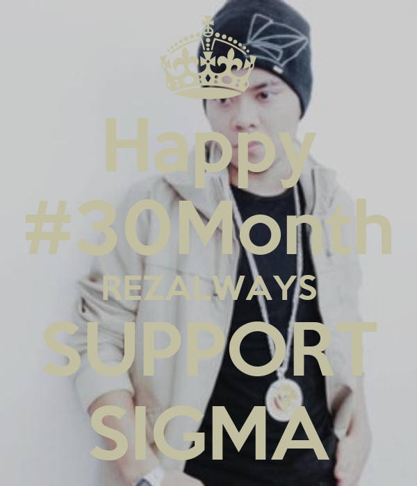 Happy #30Month REZALWAYS SUPPORT SIGMA