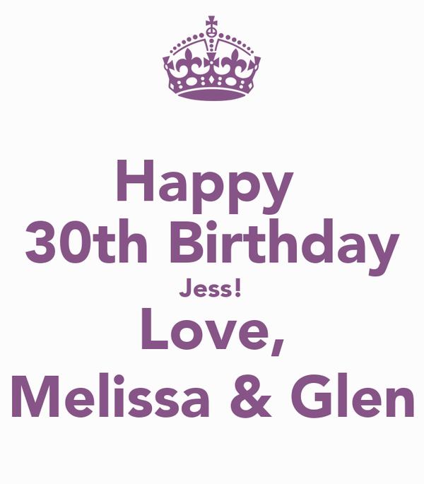 Happy  30th Birthday Jess! Love, Melissa & Glen