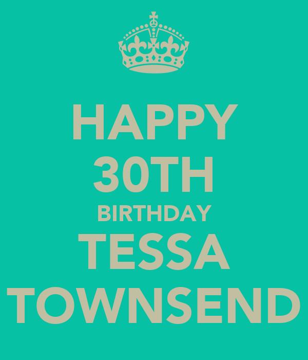 HAPPY 30TH BIRTHDAY TESSA TOWNSEND