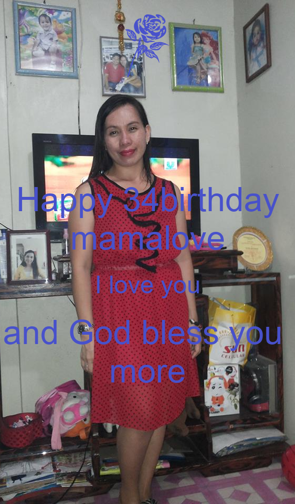 Happy 34birthday mamalove I love you and God bless you  more