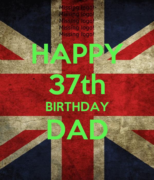 HAPPY 37th BIRTHDAY DAD