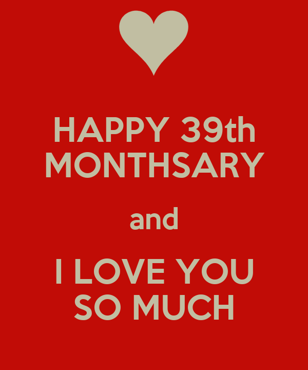 HAPPY 39th MONTHSARY and I LOVE YOU SO MUCH