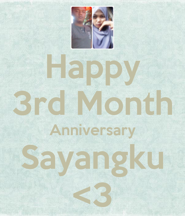 Happy 3rd Month Anniversary Sayangku <3