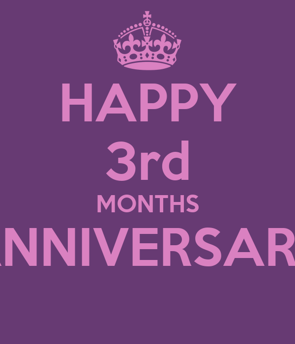 HAPPY 3rd MONTHS ANNIVERSARY