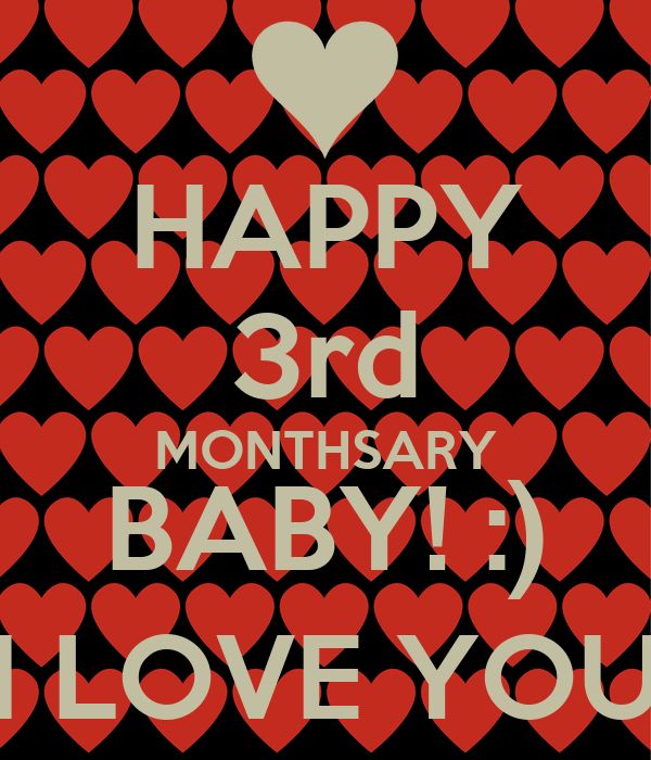 HAPPY 3rd MONTHSARY BABY! :) I LOVE YOU
