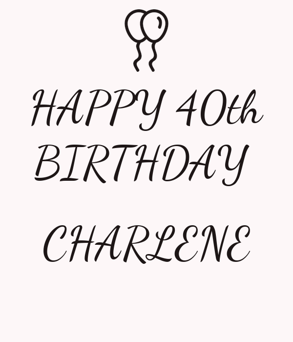 happy 40th birthday charlene poster loriclapper keep calm o matic