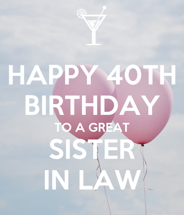 HAPPY 40TH BIRTHDAY TO A GREAT SISTER IN LAW Poster