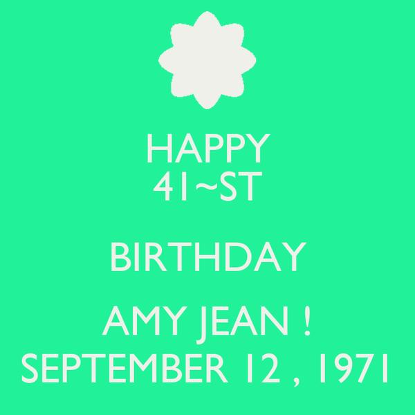 HAPPY 41~ST BIRTHDAY AMY JEAN ! SEPTEMBER 12 , 1971