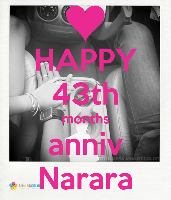 HAPPY 43th months anniv Narara