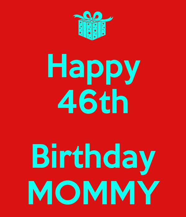 Happy 46th  Birthday MOMMY