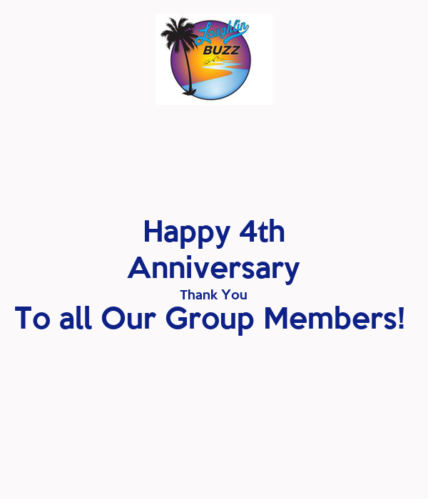 Happy 4th Anniversary Thank You To all Our Group Members!