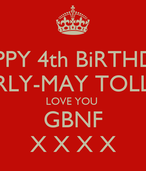 HAPPY 4th BiRTHDAY CARLY-MAY TOLLAN LOVE YOU  GBNF X X X X