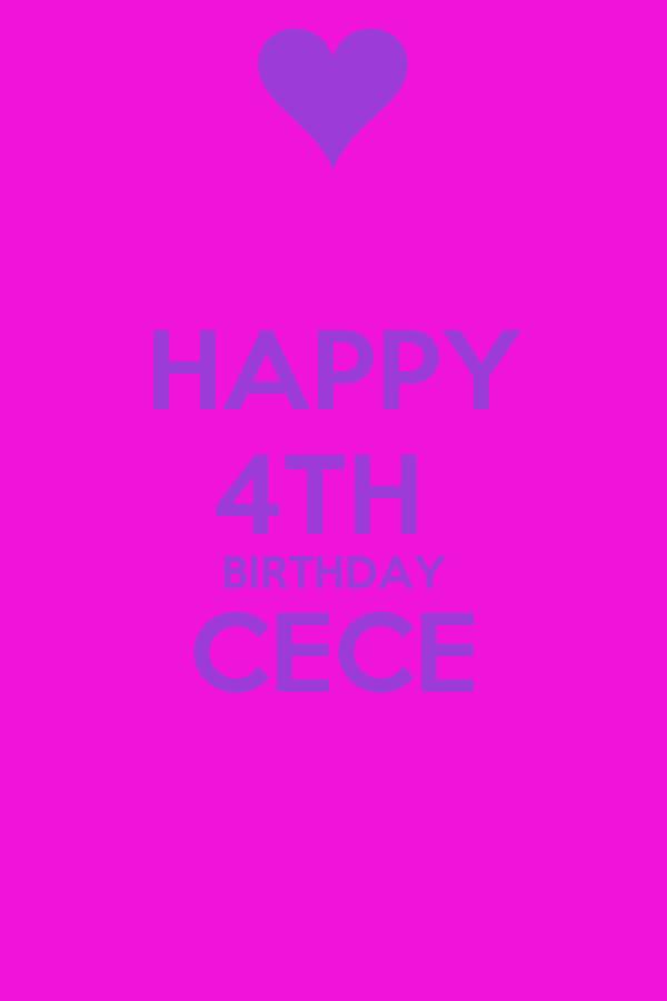HAPPY 4TH  BIRTHDAY CECE