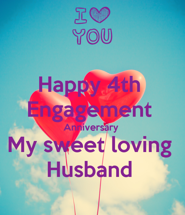 Happy 4th  Engagement  Anniversary  My sweet loving  Husband