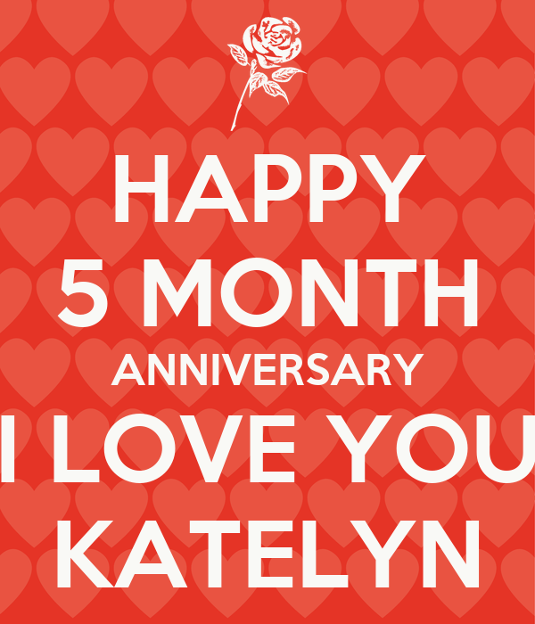 HAPPY 5 MONTH ANNIVERSARY I LOVE YOU KATELYN