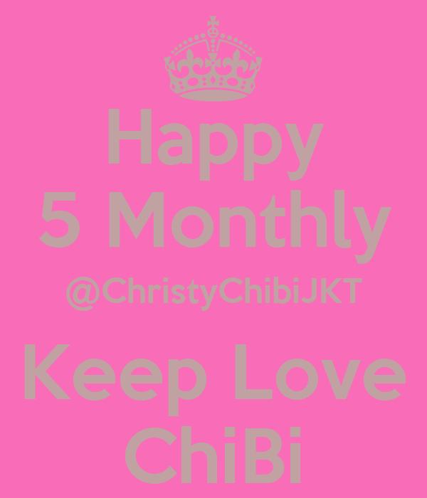 Happy 5 Monthly @ChristyChibiJKT Keep Love ChiBi