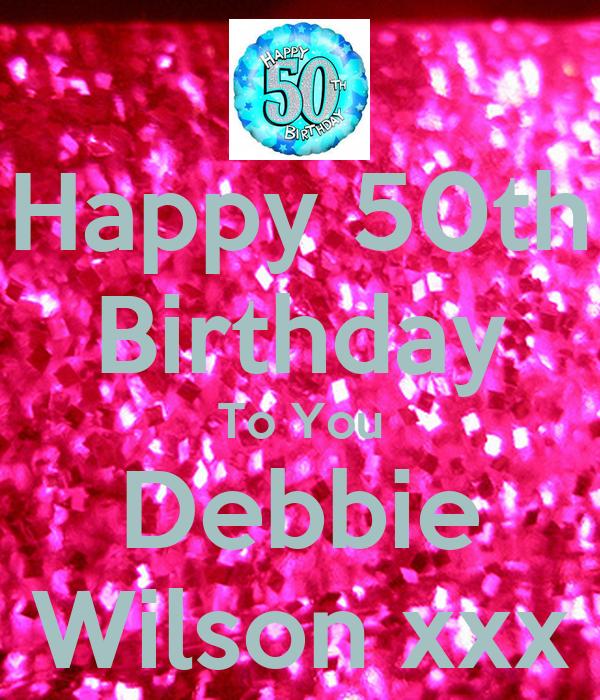 Happy 50th Birthday To You Debbie Wilson xxx