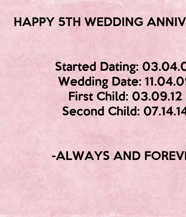 HAPPY 5TH WEDDING ANNIVERSARY    Started Dating: 03.04.07 Wedding Date: 11.04.09 First Child: 03.09.12 Second Child: 07.14.14   -ALWAYS AND FOREVER