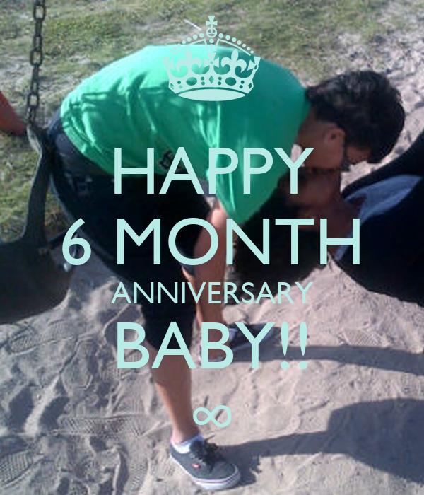 HAPPY 6 MONTH ANNIVERSARY BABY!! ∞
