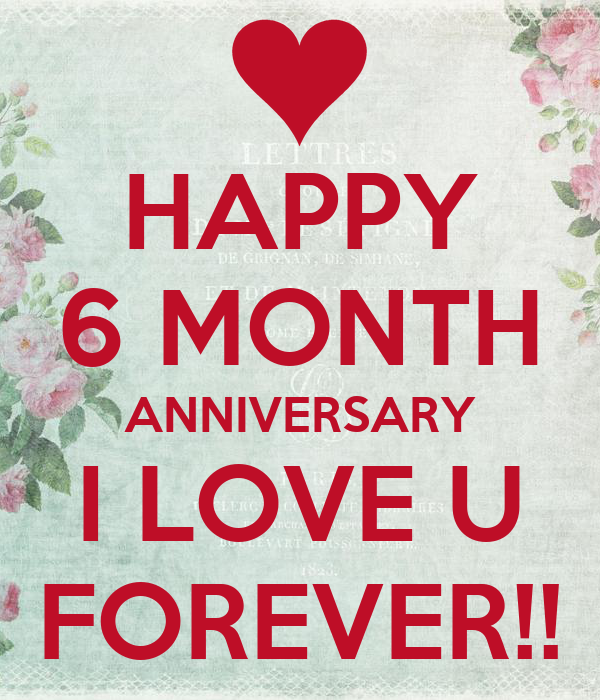 HAPPY 6 MONTH ANNIVERSARY I LOVE U FOREVER!!