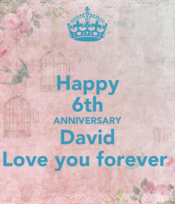 Happy 6th ANNIVERSARY David Love you forever