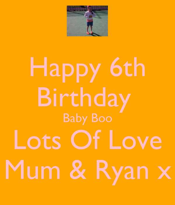 Happy 6th Birthday  Baby Boo Lots Of Love Mum & Ryan x