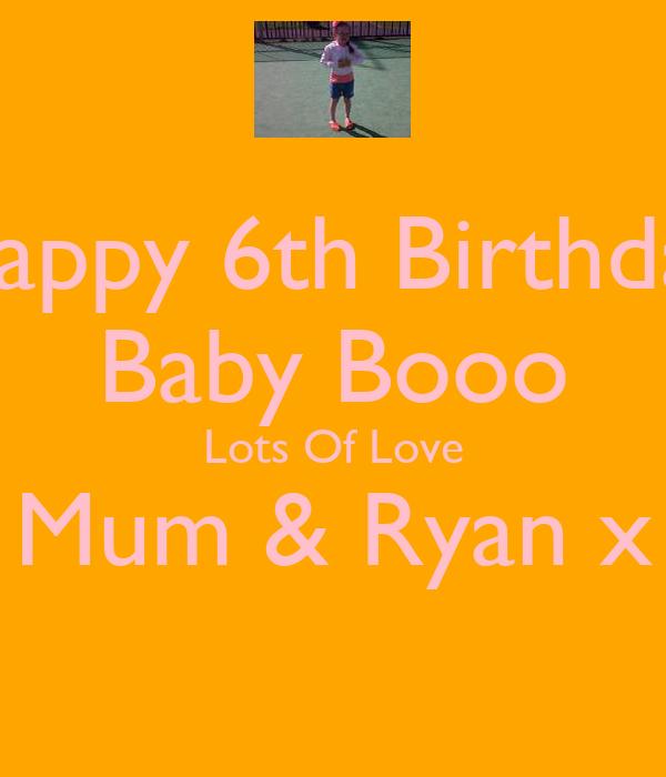 Happy 6th Birthday Baby Booo Lots Of Love Mum & Ryan x