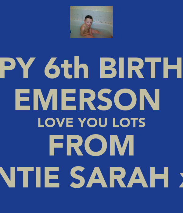 HAPPY 6th BIRTHDAY EMERSON  LOVE YOU LOTS FROM AUNTIE SARAH xXx