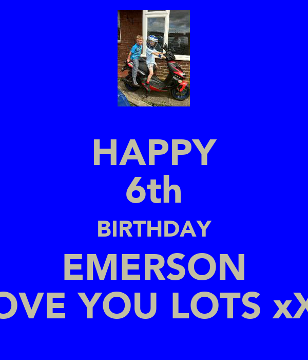 HAPPY 6th BIRTHDAY EMERSON LOVE YOU LOTS xXx