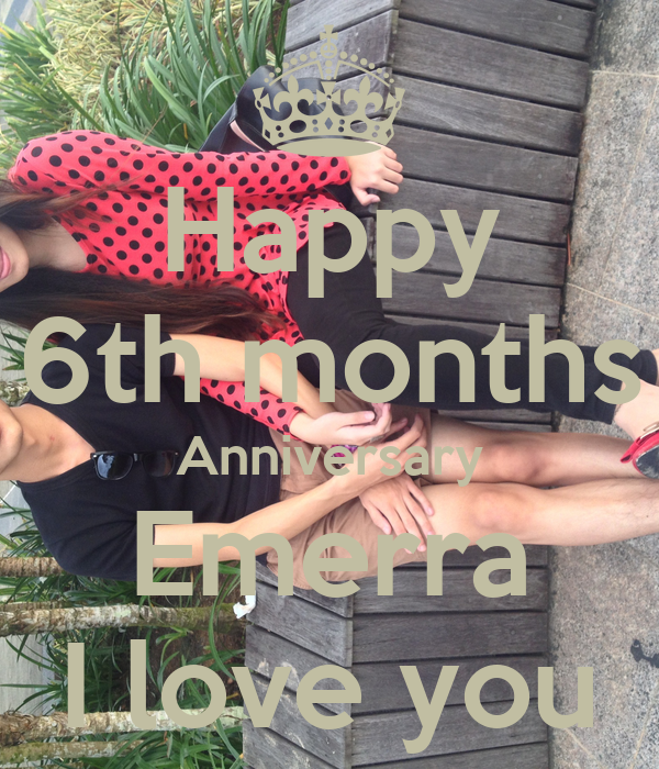 Happy 6th months Anniversary Emerra I love you