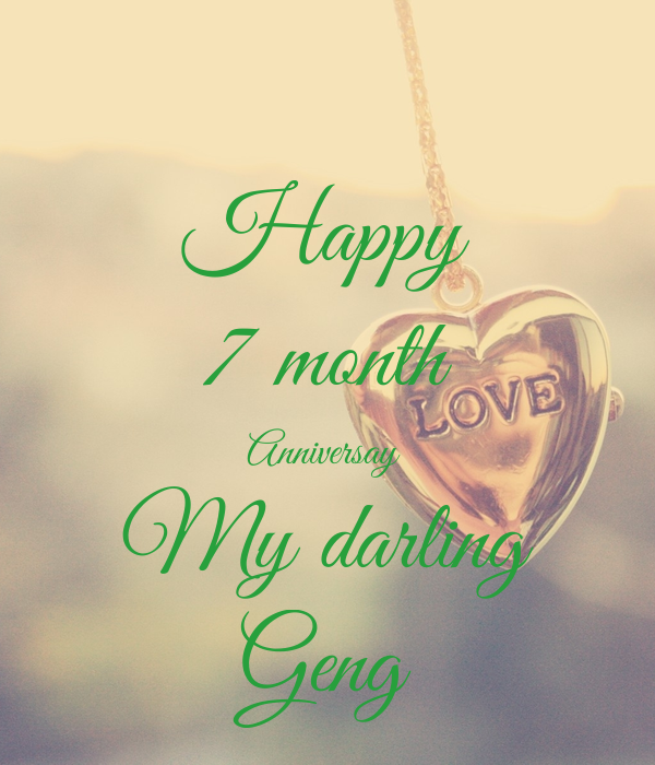 Happy 7 month Anniversay  My darling Geng