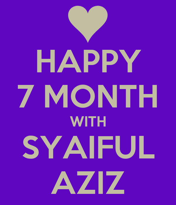 HAPPY 7 MONTH WITH SYAIFUL AZIZ